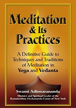 Meditation and Its Practices: A Definitive Guide to Techniques and Traditions of Meditation in Yoga and Vedanta 9781893361836
