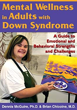 Mental Wellness in Adults with Down Syndrome: A Guide to Emotional and Behavioral Strengths and Challenges 9781890627652