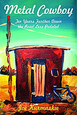 Metal Cowboy: Ten Years Further Down the Road Less Pedaled 9781891369865
