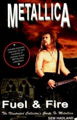 Metallica: Fuel & Fire: The Illustrated Collector's Guide to Metallica [With Interview CD] 9781896522098
