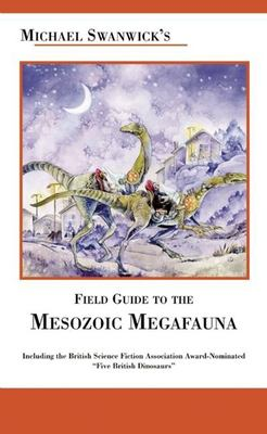 Michael Swanwick's Field Guide to Mesozoic Megafauna 9781892391131