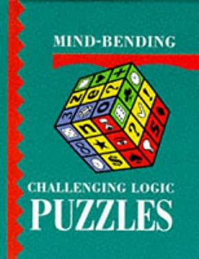 Mind-Bending Challenging Logic Puzzles 9781899712243