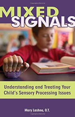 Mixed Signals: Understanding and Treating Your Child's Sensory Processing Issues 9781890627591