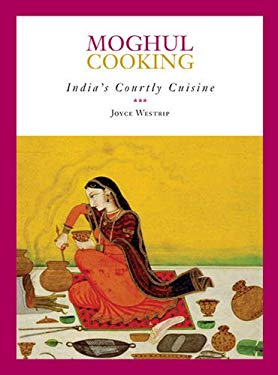 Moghul Cooking: India's Courtly Cuisine 9781897959466
