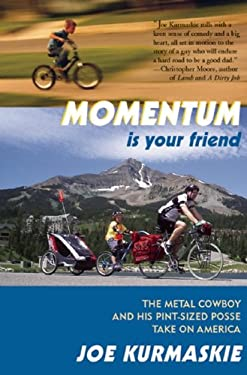 Momentum Is Your Friend: The Metal Cowboy and His Pint-Sized Posse Take on America 9781891369933