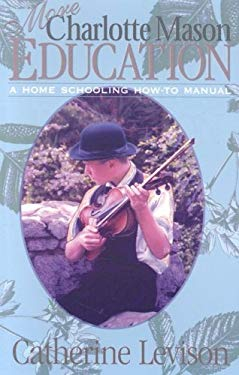 More Charlotte Mason Education: A Home Schooling How-To Manual 9781891400179