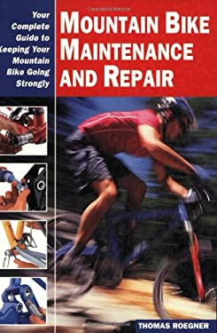 Mountain Bike Maintenance and Repair: Your Complete Guide to Keeping Your Mountain Bike Going Strongly 9781892495372