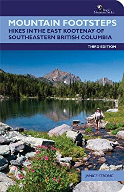 Mountain Footsteps: Hikes in the East Kootenay of Southeastern British Columbia 9781897522431