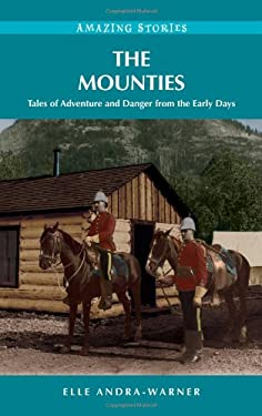 Mounties: Tales of Adventure and Danger from the Early Days 9781894974677