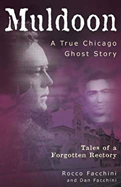 Muldoon: A True Chicago Ghost Story: Tales of a Forgotten Rectory 9781893121249