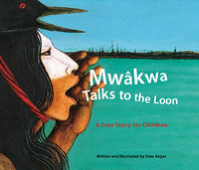 Mwakwa Talks to the Loon: A Cree Story for Children 9781894974325