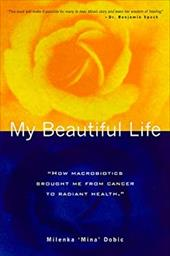 My Beautiful Life: How Macrobiotics Brought Me from Cancer to Radiant Health