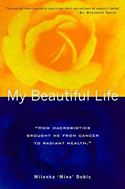 My Beautiful Life: How Macrobiotics Brought Me from Cancer to Radiant Health 9781899171132