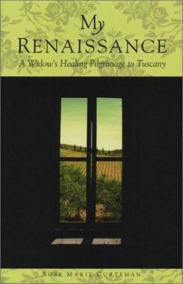 My Renaissance: A Widow's Healing Pilgramage to Tuscany 9781892123916