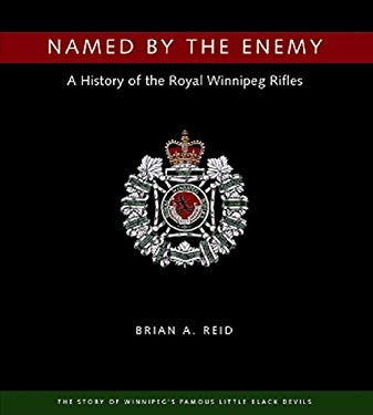 Named by the Enemy: A History of the Royal Winnipeg Rifles 9781896941608