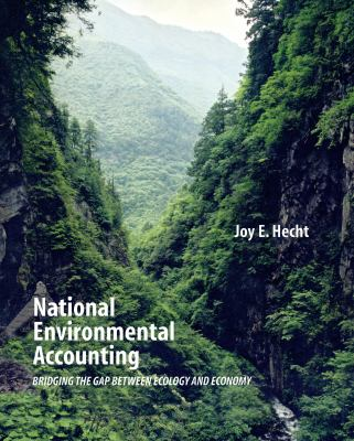 National Environmental Accounting: Bridging the Gap Between Ecology and Economy 9781891853937