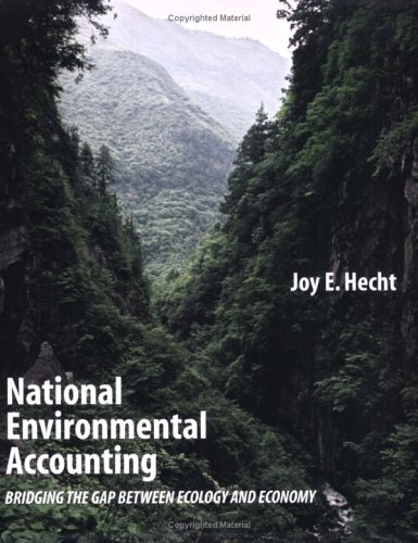 National Environmental Accounting: Bridging the Gap Between Ecology and Economy 9781891853944