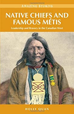 Native Chiefs and Famous Metis: Leadership and Bravery in the Canadian West 9781894974745