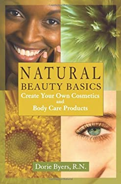 Natural Beauty Basics: Create Your Own Cosmetics and Body Care Products