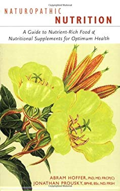 Naturopathic Nutrition: A Guide to Nutrient-Rich Food & Nutritional Supplements for Optimum Health 9781897025154