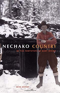 Nechako Country: In the Footsteps of Bert Irvine 9781894974271