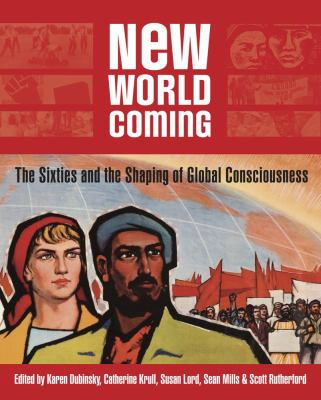 New World Coming: The Sixties and the Shaping of Global Consciousness 9781897071519