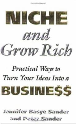 Niche and Grow Rich: Practical Ways of Turning Your Ideas Into a Business 9781891984761