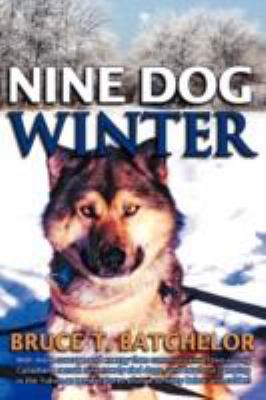 Nine Dog Winter: In 1980, Two Young Canadians Recruited Nine Rowdy Sled Dogs, and Headed Out Camping in the Yukon as Temperatures Plung 9781897435175