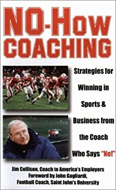 No-How Coaching: Strategies for Winning in Sports and Business from the Coach Who Says