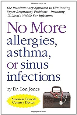 No More Allergies, Asthma or Sinus Infections: The Revolutionary Diet Approach to Eliminating Upper Respiratory Problems - Including Children's Middle 9781893910881