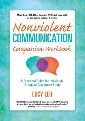 Nonviolent Communication Companion Workbook: A Practical Guide for Individual, Group or Classroom Study 9781892005045