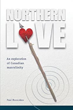 Northern Love: An Exploration of Canadian Masculinity 9781897425220