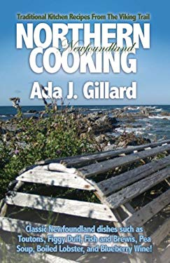 Northern Newfoundland Cooking: Traditional Kitchen Recipes from the Viking Trail 9781894463584