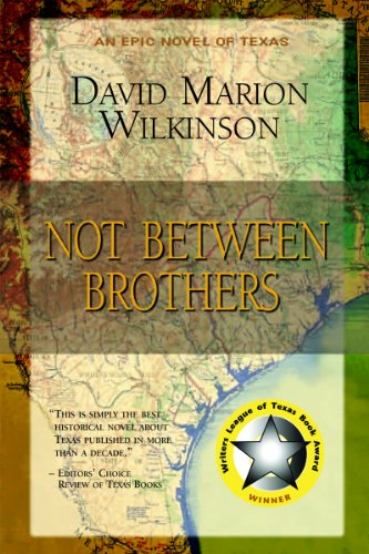 Not Between Brothers: An Epic Novel of Texas 9781893448094