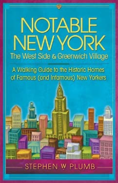 Notable New York: The West Side & Greenwich Village: A Walking Guide to the Historic Homes of Famous (and Infamous) New Yorkers 9781892147110