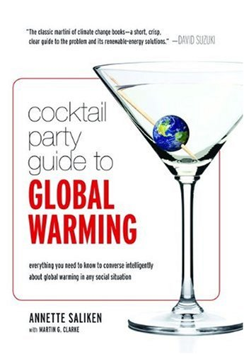 Cocktail Party Guide to Global Warming: Everything You Need to Know to Converse Intelligently about Global Warming in Any Social Situation 9781894974912