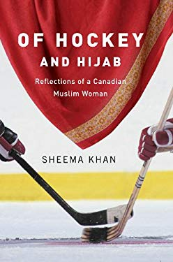Of Hockey and Hijab: Reflections of a Canadian Muslim Woman 9781894770569
