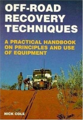 Off-Road Recovery Techniques: A Practical Handbook on Principles and Use of Equipment 9781899870134