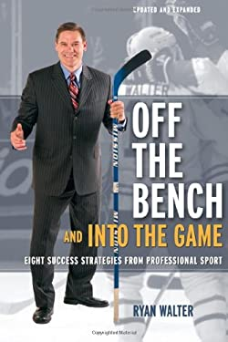 Off the Bench and Into the Game: Eight Success Strategies from Professional Sport 9781894974233