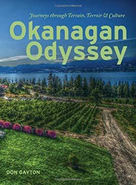 Okanagan Odyssey: Journeys Through Terrain, Terroir and Culture 9781897522813