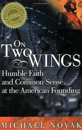 On Two Wings: Humble Faith and Common Sense at the American Founding 9781893554689