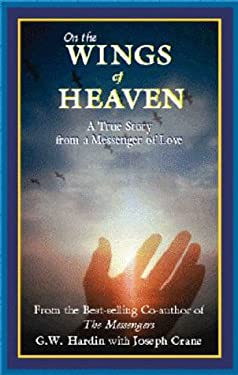 On the Wings of Heaven: A True Story from a Messenger of Love 9781893641006