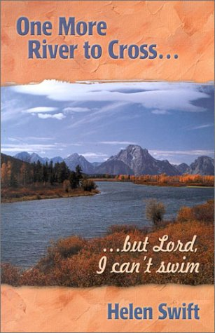 One More River to Cross...: ...But Lord, I Can't Swim