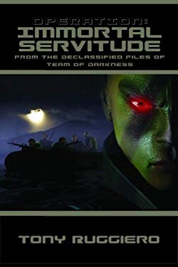 Operation: Immortal Servitude: From the Declassified Files of Team of Darkness 9781896944562