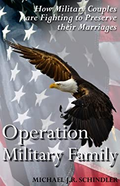Operation Military Family: How to Strengthen Your Military Marriage and Save Your Family 9781890427863