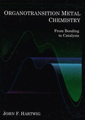 Organotransition Metal Chemistry: From Bonding to Catalysis 9781891389535