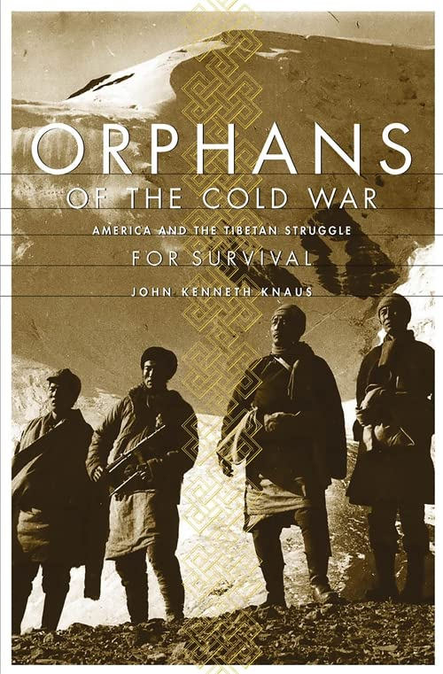 Orphans of the Cold War America and the Tibetan Struggle for Survival 9781891620850