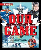 Our Game: The History of Hockey in Canada 7731481