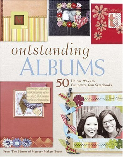 Outstanding Albums: 50 Unique Ways to Create and Customize Your Scrapbooks 9781892127907