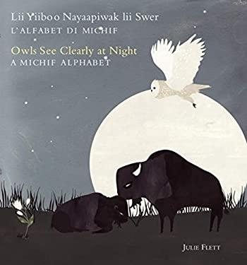 Owls See Clearly at Night/Lii Yiiboo Nayaapiwak lii Swer: A Michif Alphabet/L'Alfabet Di Michif 9781897476284